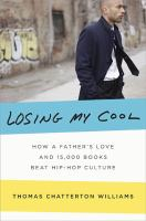 Losing my cool : how a father's love and 15,000 books beat hiphop culture