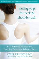 Healing yoga for neck & shoulder pain : easy, effective practices for releasing tension & relieving pain
