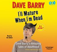 I'll mature when I'm dead : [Dave Barry's amazing tales of adulthood] (AUDIOBOOK)