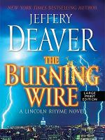 The Burning wire : a Lincoln Rhyme novel (LARGE PRINT)