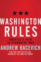 Washington rules : America's path to permanent war