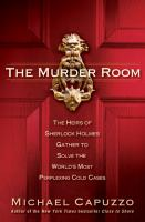 The murder room : the heirs of Sherlock Holmes gather to solve the world's most perplexing cold cases