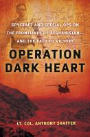 Operation Dark Heart : spycraft and special ops on the frontlines of Afghanistan--and the path to victory