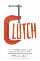 Clutch : why some people excel under pressure and others don't