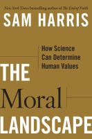 The moral landscape : how science can determine human values