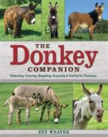 The donkey companion : selecting, training, breeding, enjoying & caring for donkeys