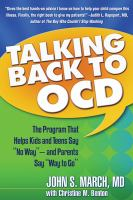 "Talking back to OCD : the program that helps kids and teens say ""no way""-- and parents say ""way to go"""
