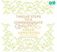 Twelve steps to a compassionate life (AUDIOBOOK)