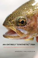 An entirely synthetic fish : how rainbow trout beguiled America and overran the world