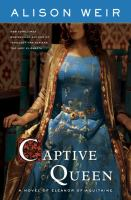 Captive queen : a novel of Eleanor of Aquitaine
