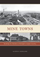 Mine towns : buildings for workers in Michigan's Copper Country