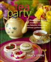 Tea party : 20 themed tea parties with recipes for every occasion, from fabulous showers to intimate gatherings