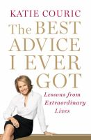 The best advice I ever got : lessons from extraordinary lives