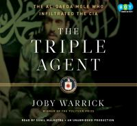 The Triple agent : the al-Qaeda mole who infiltrated the CIA (AUDIOBOOK)