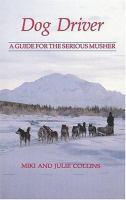 Dog driver : a guide for the serious musher