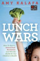 Lunch wars : how to start a school food revolution and win the battle for our children's health
