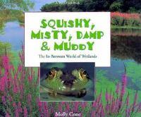Squishy, misty, damp & muddy : the in-between world of wetlands