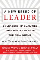 A new breed of leader : 8 leadership qualities that matter most in the real world : what works, what doesn't, and why
