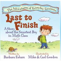 Last to finish : a story about the smartest boy in math class