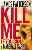 Kill me if you can : a novel