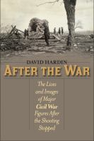 After the war : the lives and images of major Civil War figures after the shooting stopped