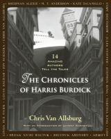 The chronicles of Harris Burdick : fourteen amazing authors tell the tales / [illustrations, Chris Van Allsburg].