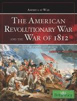 The American Revolutionary War and the War of 1812 : people, politics, and power