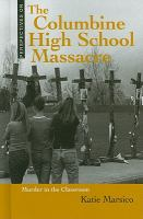 The Columbine High School massacre : murder in the classroom
