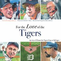 For the love of the Tigers : an A-to-Z primer for Tigers fans of all ages