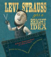 Levi Strauss gets a bright idea : a fairly fabricated story of a pair of pants