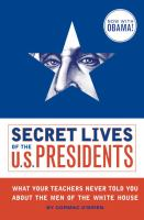 Secret lives of the U.S. presidents : what your teachers never told you about the men of the White House