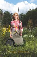 Girl hunter : revolutionizing the way we eat, one hunt at a time