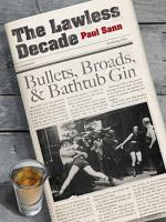The lawless decade : bullets, broads & bathtub gin
