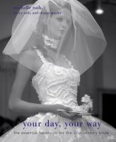 Your day, your way : the essential handbook for the 21st-century bride