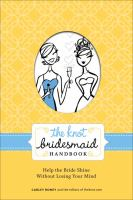 The Knot bridesmaid handbook : help the bride shine without losing your mind