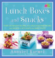 Lunch boxes and snacks : over 120 healthy recipes, from delicious sandwiches and salads to hot soups and sweet treats
