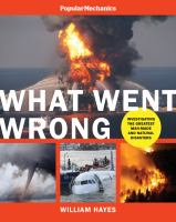 What went wrong : investigating the worst man-made and natural disasters