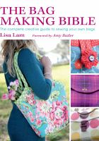 The bag making bible : the complete creative guide to sewing your own bags