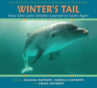 Winter's tail : how one little dolphin learned to swim again