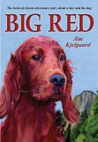 Big Red : the story of a champion Irish setter and a trapper's son who grew up together, roaming the wilderness