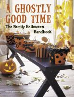 A ghostly good time : the family Halloween handbook