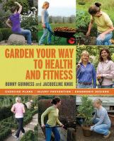 Garden your way to health and fitness : exercise plans, injury prevention, ergonomic designs