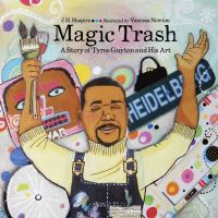 Magic trash : a story of Tyree Guyton and his art
