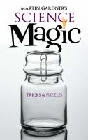Science magic : Martin Gardner's tricks & puzzles