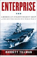 Enterprise : America's fightingest ship and the men who helped win World War II