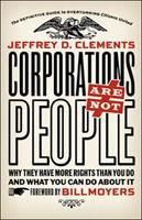 Corporations are not people : why they have more rights than you do and what you can do about it