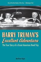 Harry Truman's excellent adventure : the true story of a great American road trip