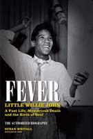 Fever : Little Willie John, a fast life, mysterious death and the birth of soul : the authorized biography