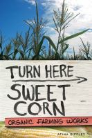 Turn here sweet corn : organic farming works