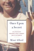 Once upon a secret : my affair with President John F. Kennedy and its aftermath